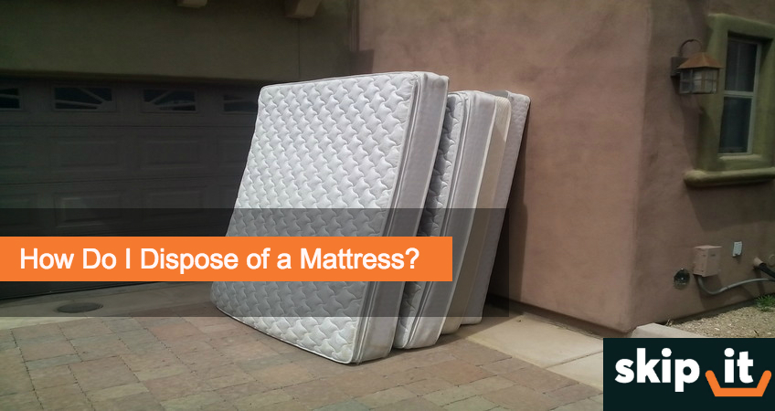 How Do I Dispose Of A Mattress Skip It