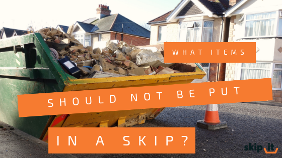 What Items Should Not be Put in a Skip