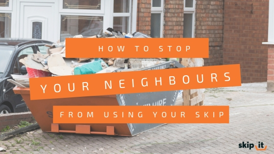 How to Stop Your Neighbours From Using Your Skip